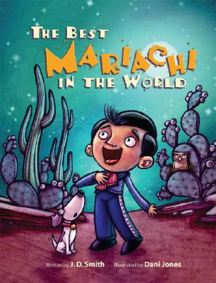 The Best Mariachi in the World By Smith, J. D./ Jones, Dani (ILT)